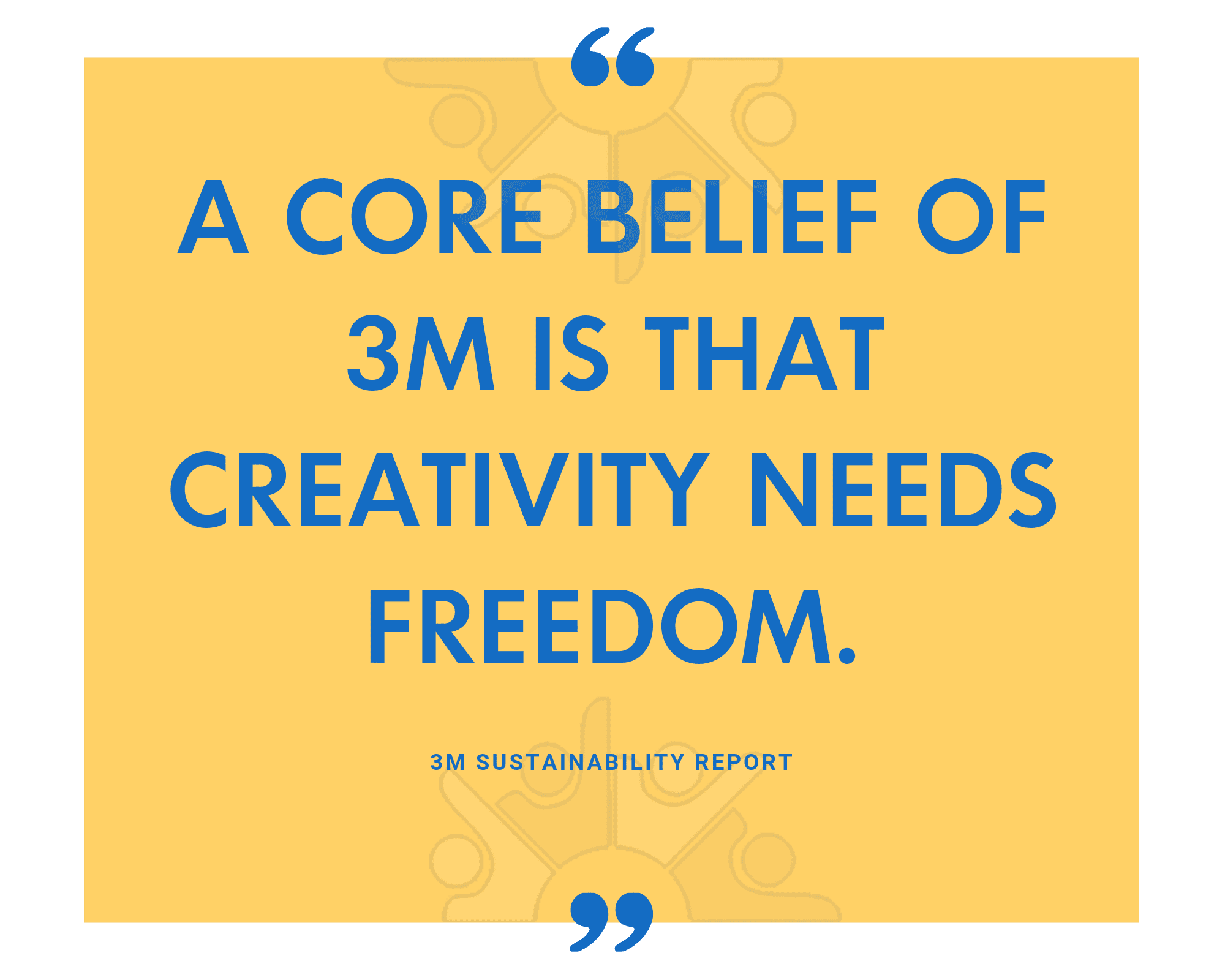 A core belief of 3M is that creativity needs freedom.