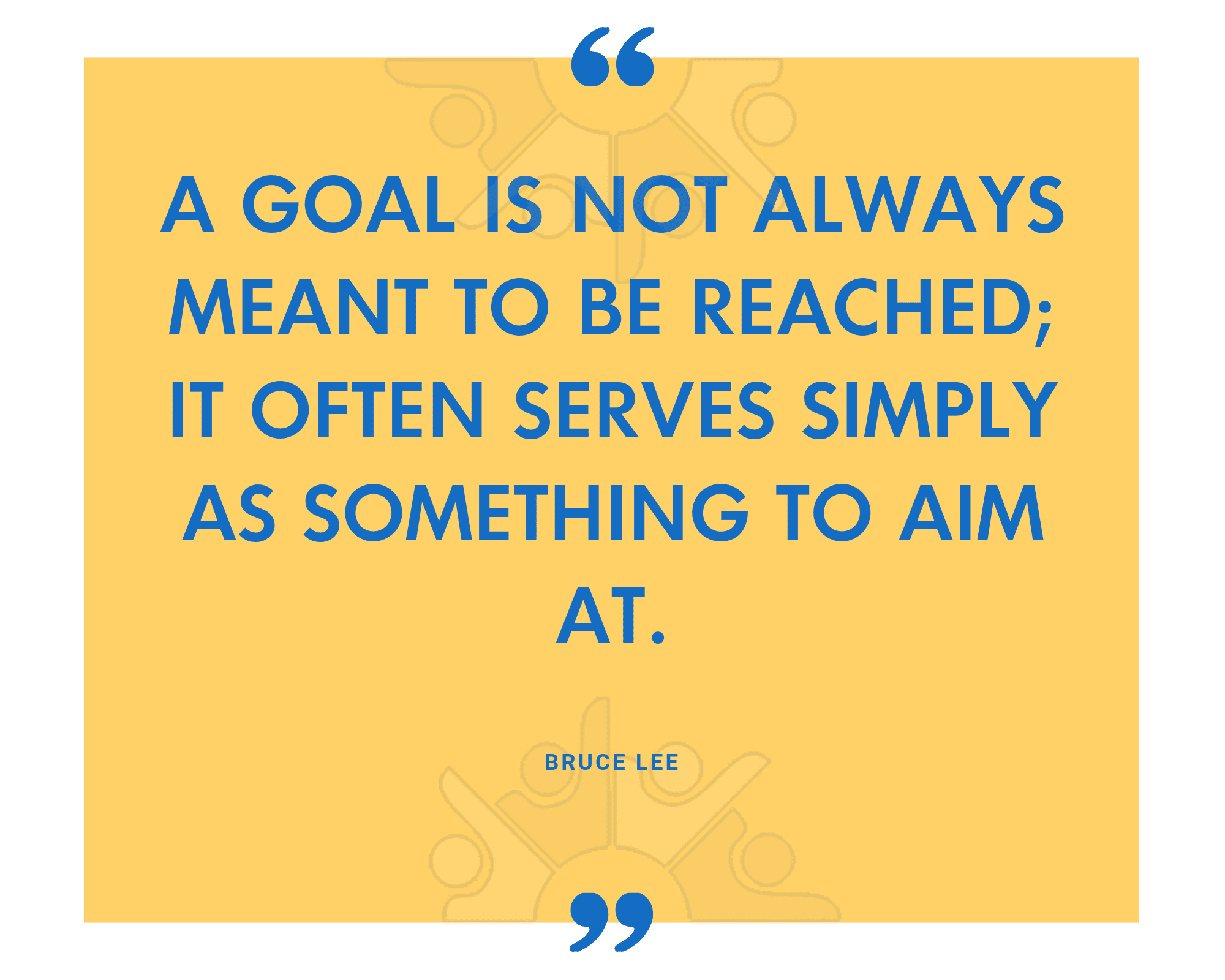 A goal is not always meant to be reached; it often serves simply as something to aim at.