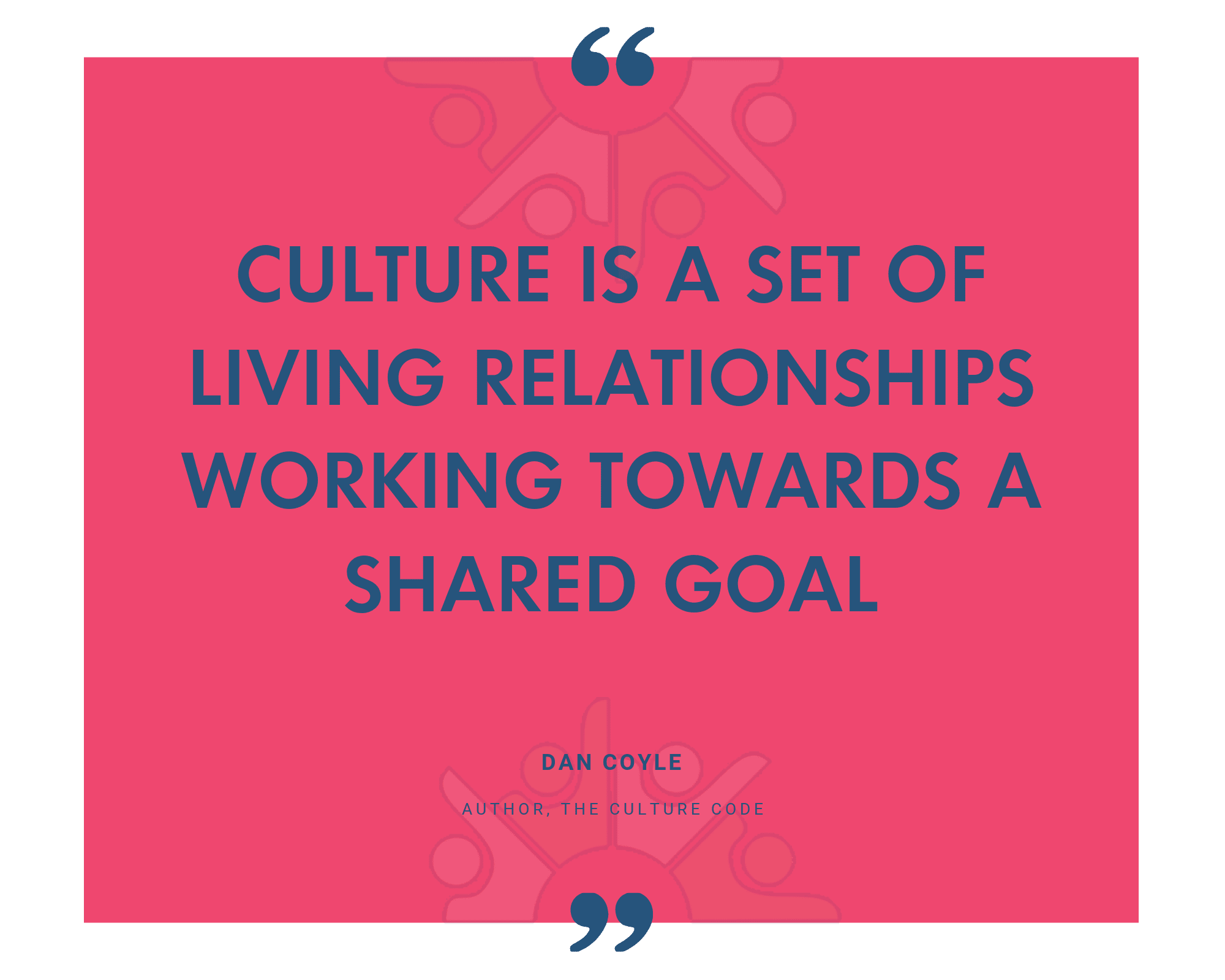 Culture is a set of living relationships working towards a shared goal