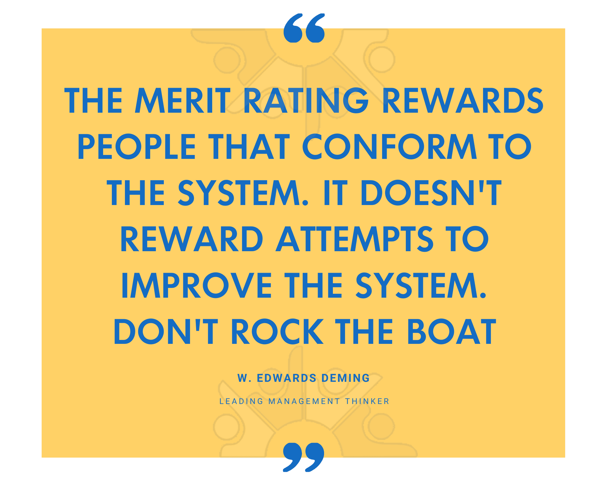 QUOTE The merit rating rewards people that conform to the system