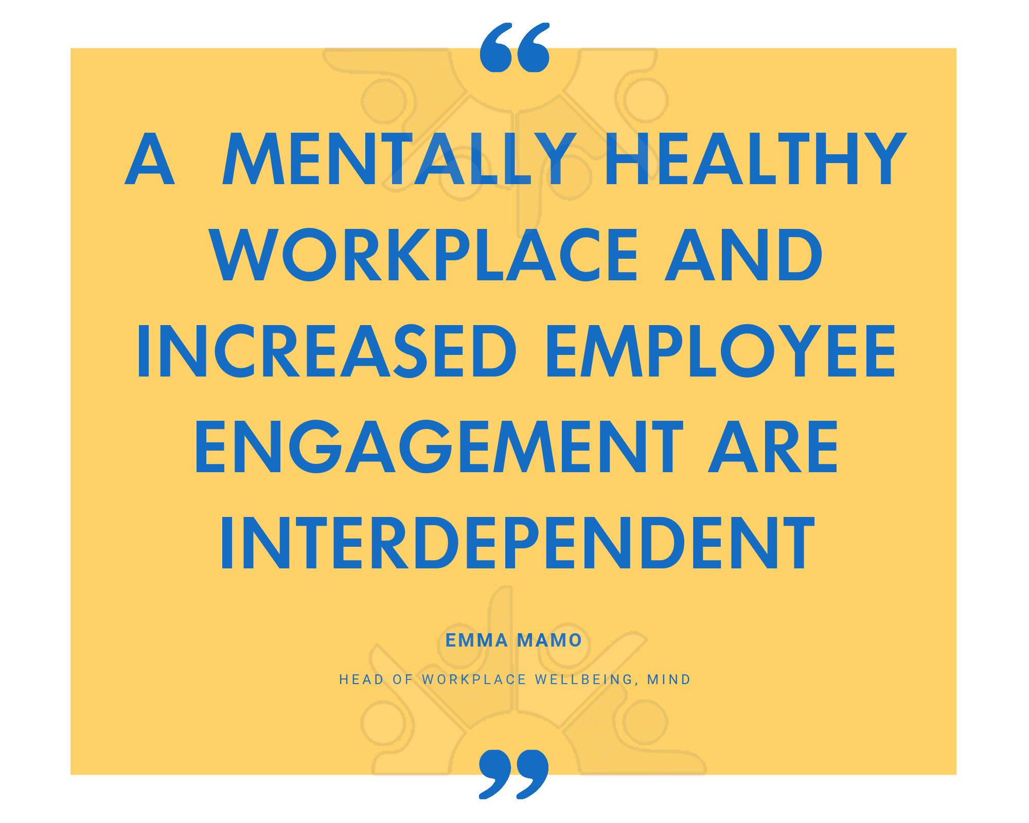 QUOTE mentally healthy workplace and increased employee engagement are interdependent